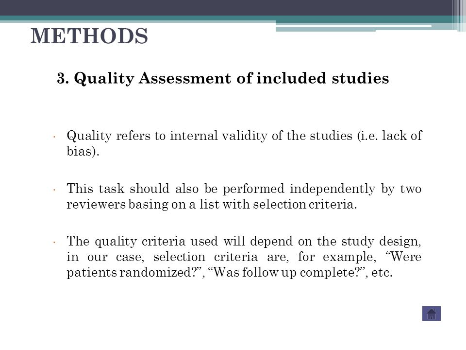 3. Quality Assessment of included studies Quality refers to internal validity of the studies (i.e. lack of bias). This task should also be performed i