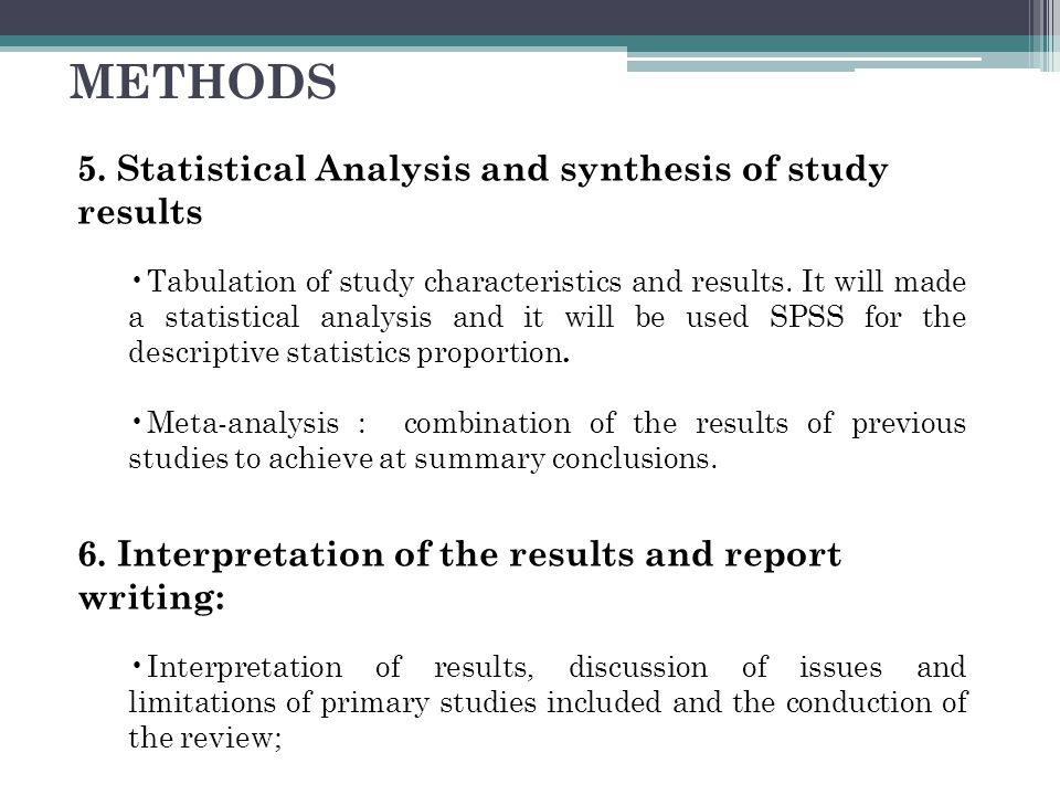 5. Statistical Analysis and synthesis of study results Tabulation of study characteristics and results. It will made a statistical analysis and it wil