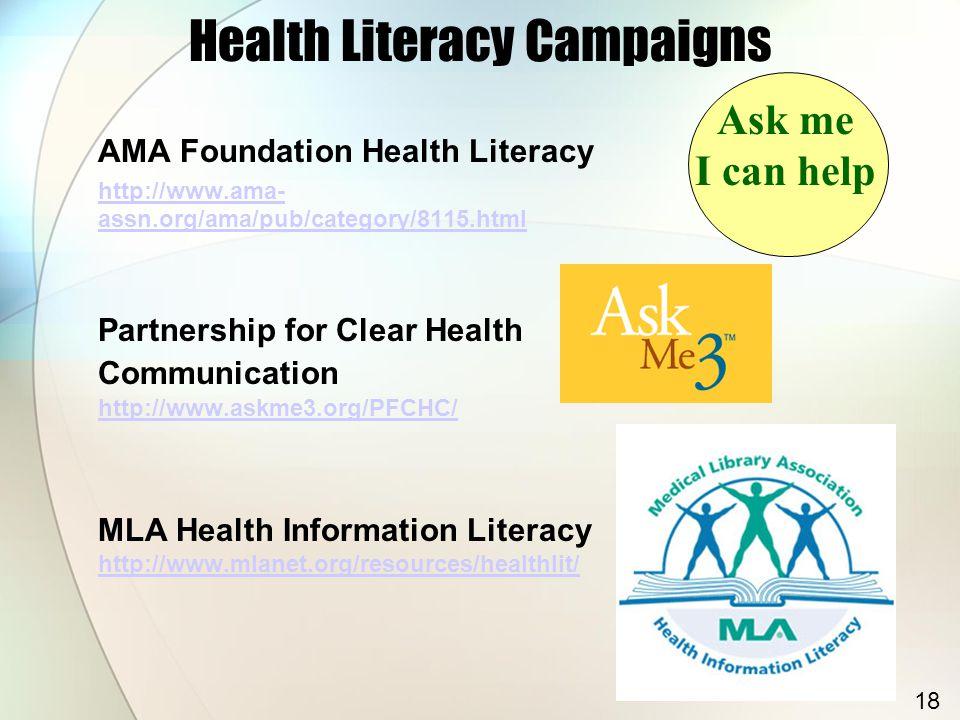 Health Literacy Campaigns AMA Foundation Health Literacy http://www.ama- assn.org/ama/pub/category/8115.html Partnership for Clear Health Communicatio