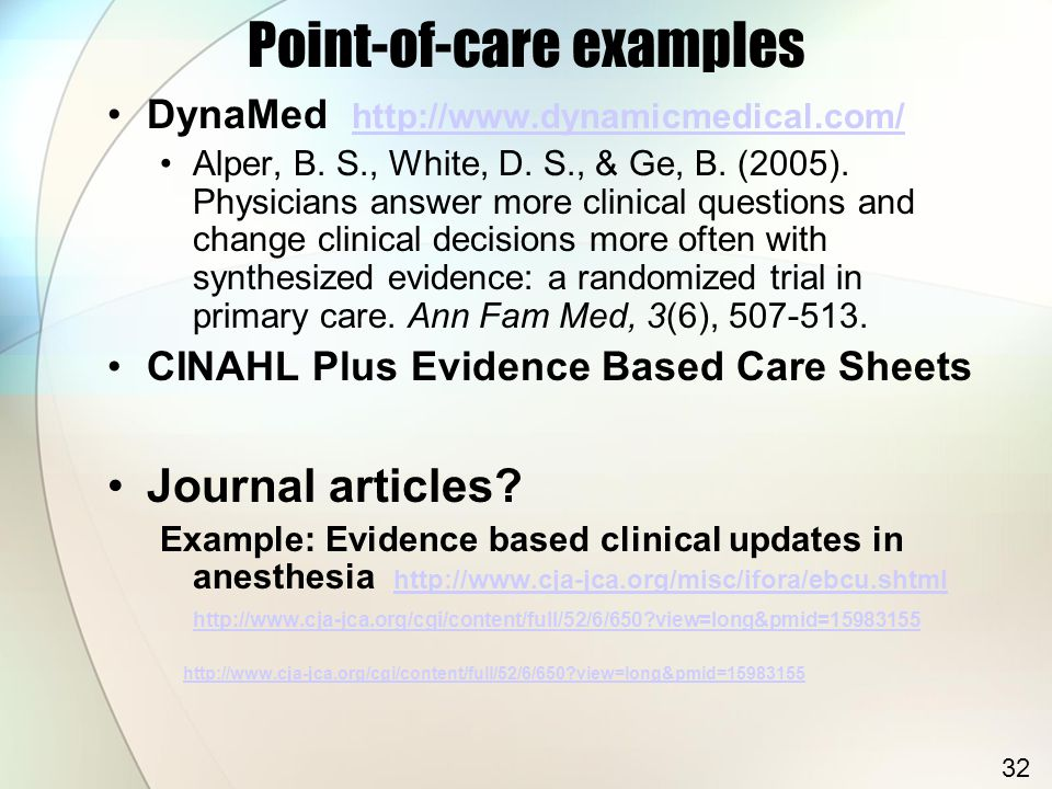 Point-of-care examples DynaMed http://www.dynamicmedical.com/ http://www.dynamicmedical.com/ Alper, B. S., White, D. S., & Ge, B. (2005). Physicians a