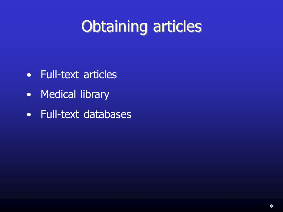 Obtaining articles Full-text articles Medical library Full-text databases *