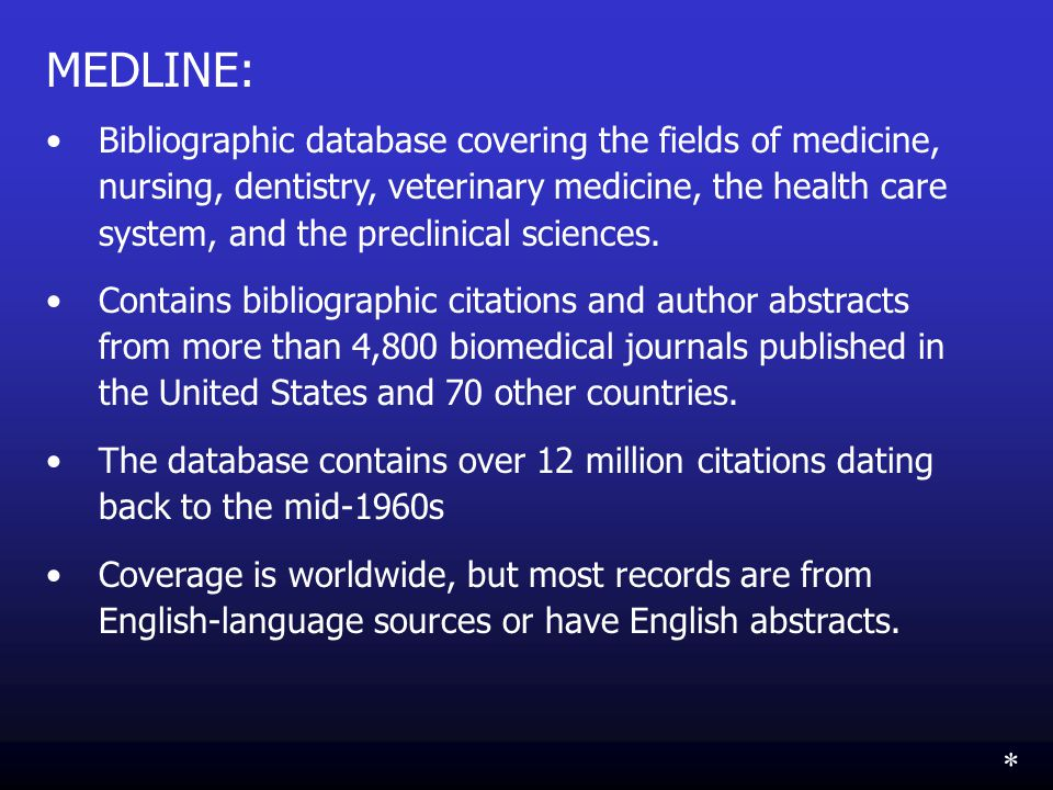 MEDLINE: Bibliographic database covering the fields of medicine, nursing, dentistry, veterinary medicine, the health care system, and the preclinical