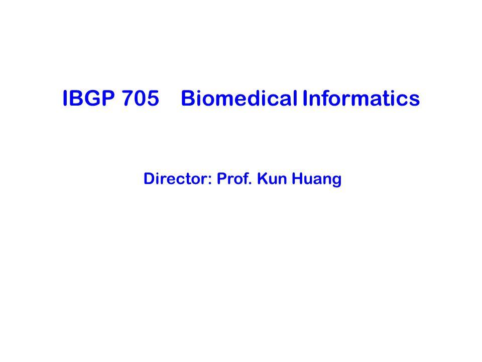 IBGP 705 Biomedical Informatics Director: Prof. Kun Huang