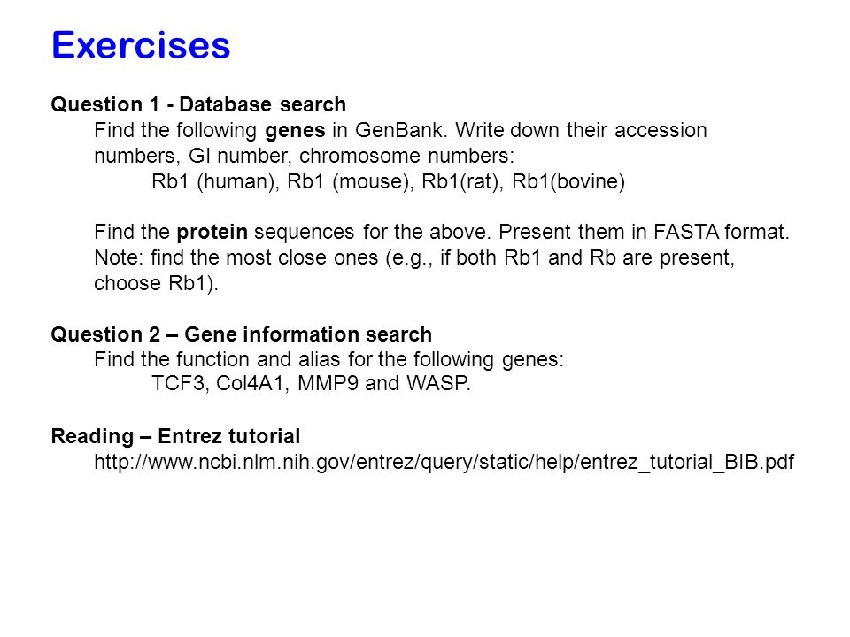 Exercises Question 1 - Database search Find the following genes in GenBank.