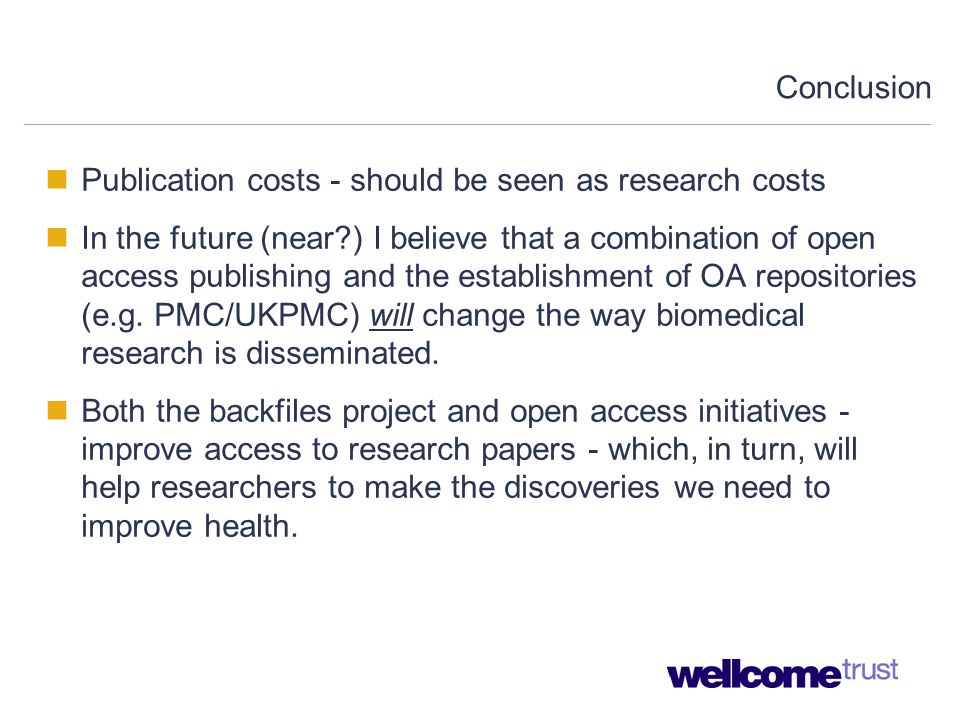 Conclusion Publication costs - should be seen as research costs In the future (near ) I believe that a combination of open access publishing and the establishment of OA repositories (e.g.