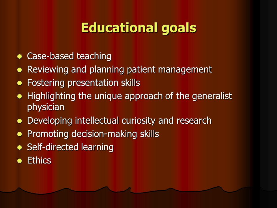 Educational goals Case-based teaching Case-based teaching Reviewing and planning patient management Reviewing and planning patient management Fosterin