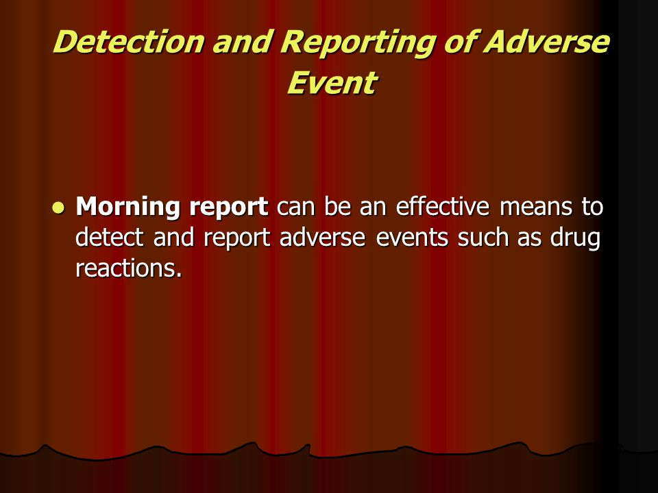 Detection and Reporting of Adverse Event Morning report can be an effective means to detect and report adverse events such as drug reactions. Morning