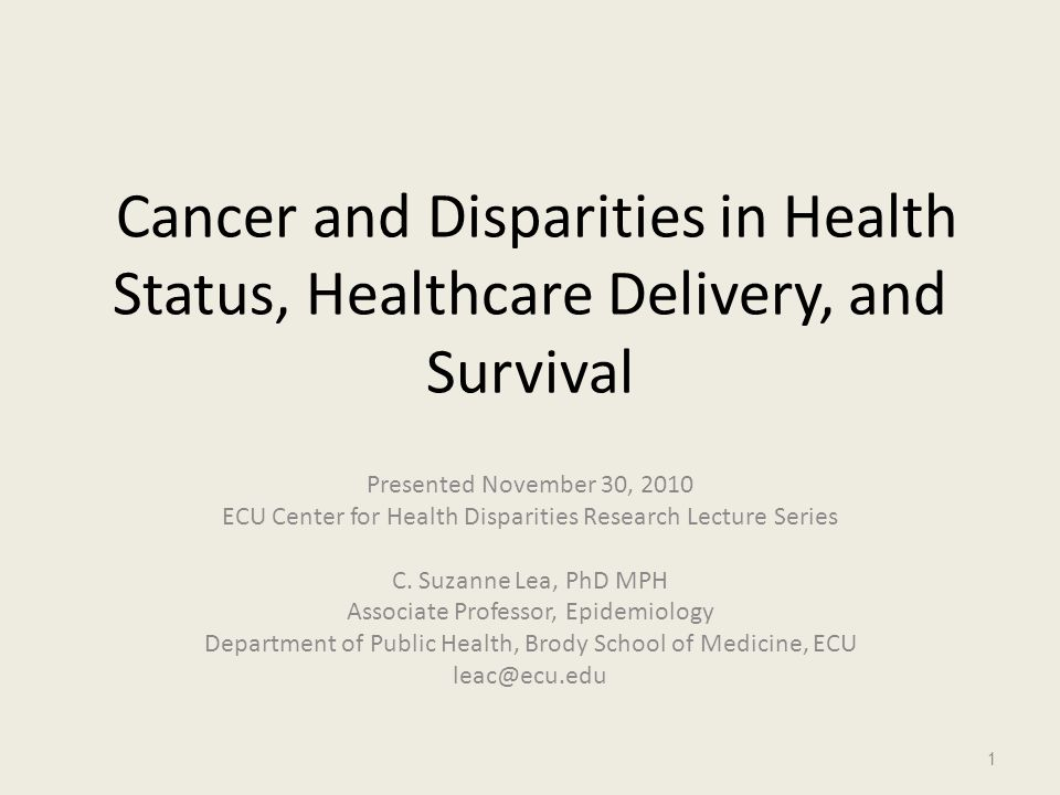 Cancer and Disparities in Health Status, Healthcare Delivery, and Survival Presented November 30, 2010 ECU Center for Health Disparities Research Lect