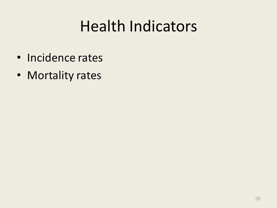 Health Indicators Incidence rates Mortality rates 26