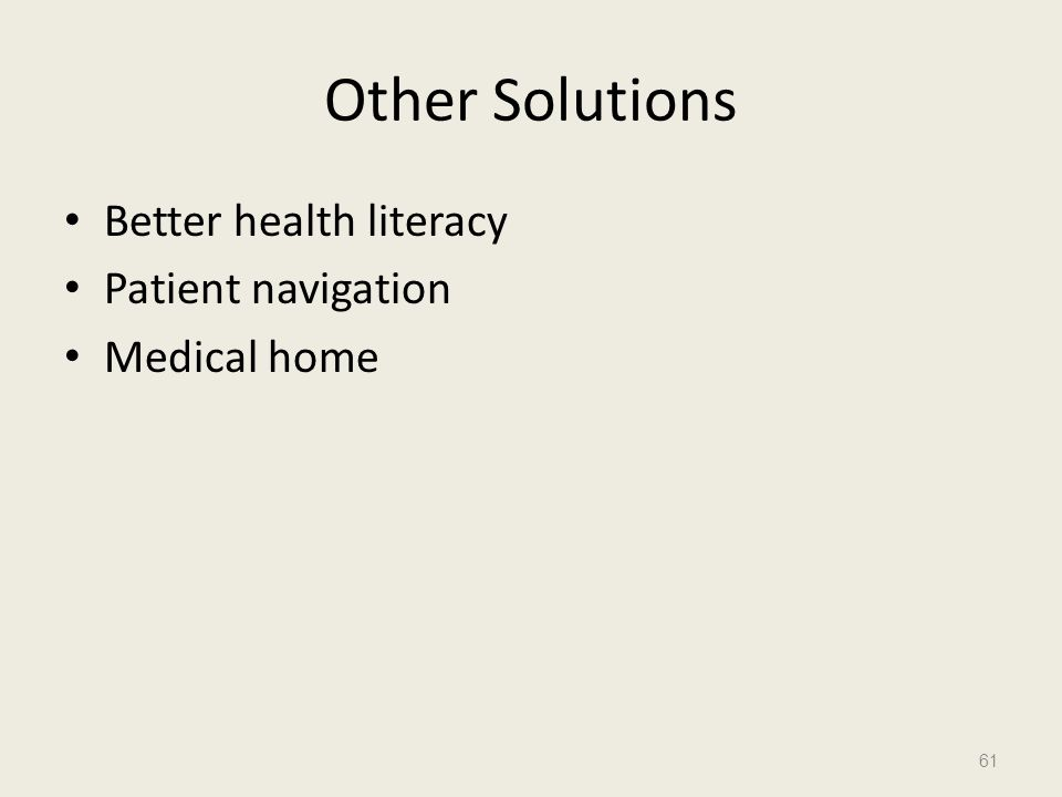 Other Solutions Better health literacy Patient navigation Medical home 61