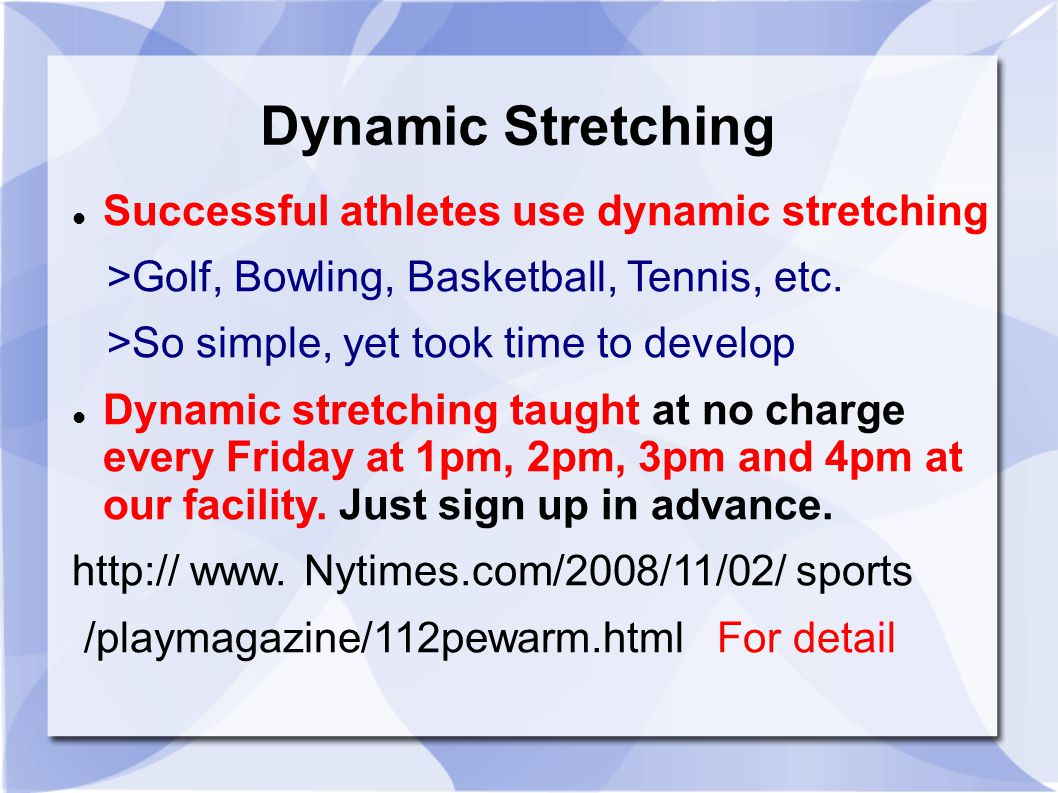 Successful athletes use dynamic stretching >Golf, Bowling, Basketball, Tennis, etc.
