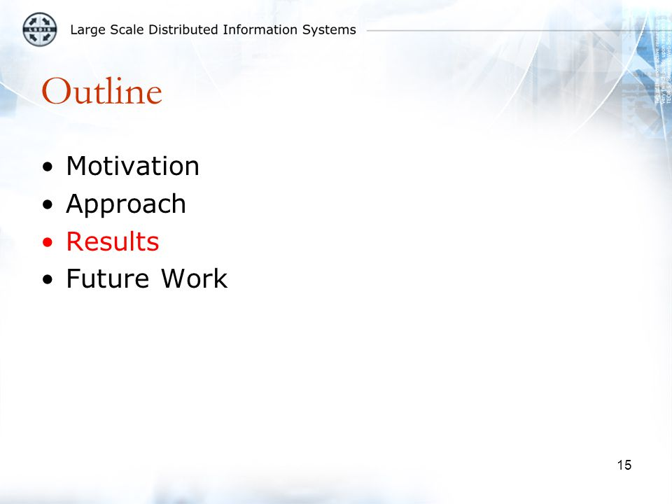 15 Outline Motivation Approach Results Future Work