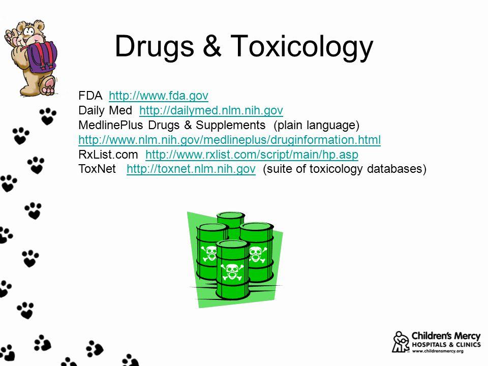 Drugs & Toxicology FDA http://www.fda.govhttp://www.fda.gov Daily Med http://dailymed.nlm.nih.govhttp://dailymed.nlm.nih.gov MedlinePlus Drugs & Suppl