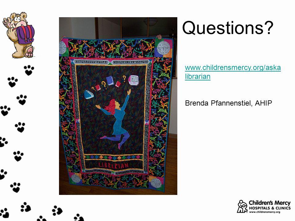 Questions? www.childrensmercy.org/aska librarian Brenda Pfannenstiel, AHIP