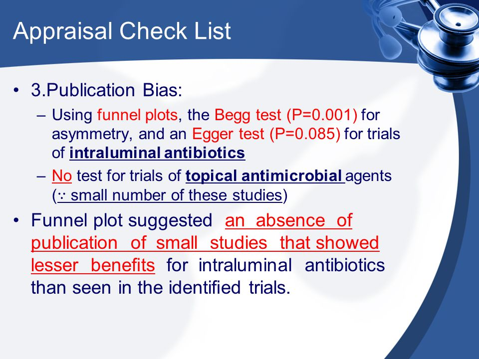 Appraisal Check List 3.Publication Bias: –Using funnel plots, the Begg test (P=0.001) for asymmetry, and an Egger test (P=0.085) for trials of intralu