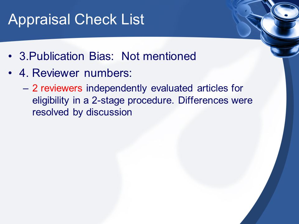 Appraisal Check List 3.Publication Bias: Not mentioned 4. Reviewer numbers: –2 reviewers independently evaluated articles for eligibility in a 2-stage