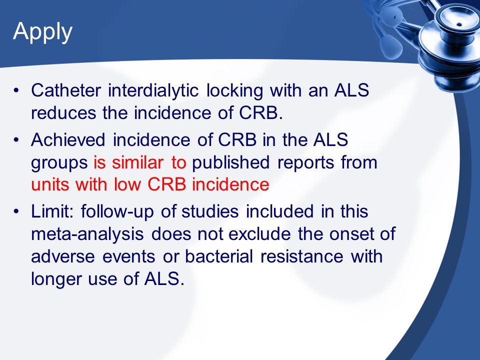 Apply Catheter interdialytic locking with an ALS reduces the incidence of CRB. Achieved incidence of CRB in the ALS groups is similar to published rep