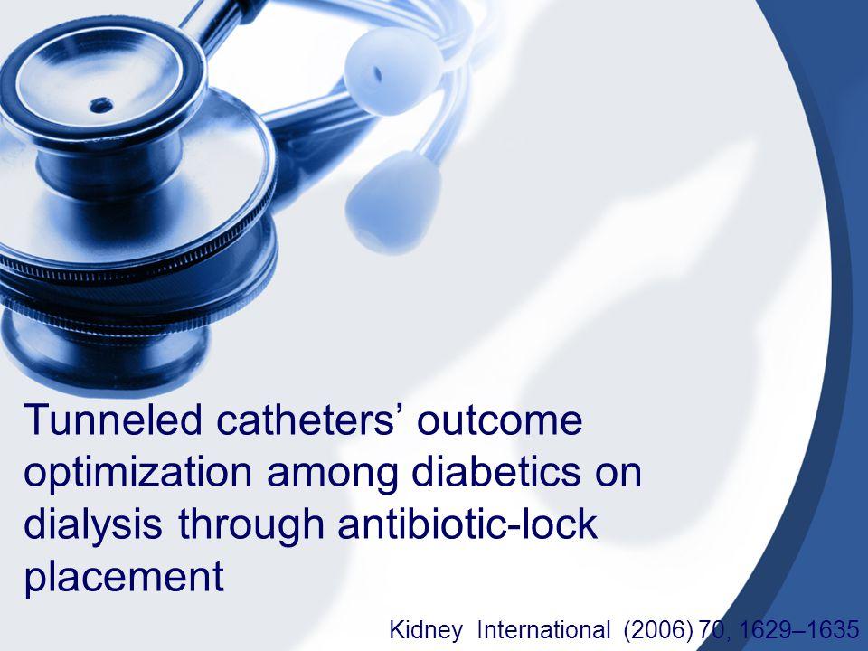 Tunneled catheters' outcome optimization among diabetics on dialysis through antibiotic-lock placement Kidney International (2006) 70, 1629–1635