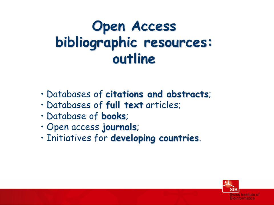 Open Access bibliographic resources: outline citations and abstracts Databases of citations and abstracts; full text Databases of full text articles; books Database of books; journals Open access journals; developing countries Initiatives for developing countries.