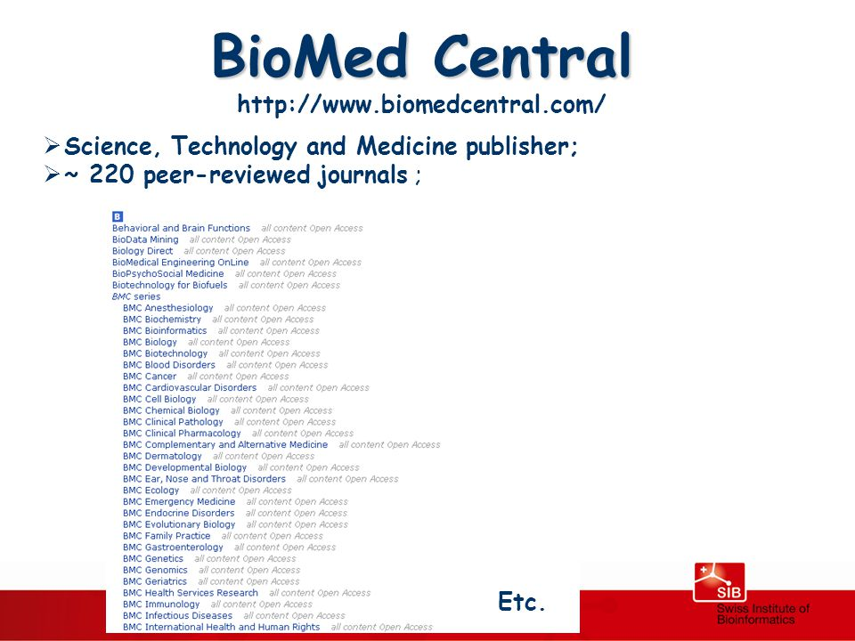 BioMed Central http://www.biomedcentral.com/  Science, Technology and Medicine publisher;  ~ 220 peer-reviewed journals ; Etc.