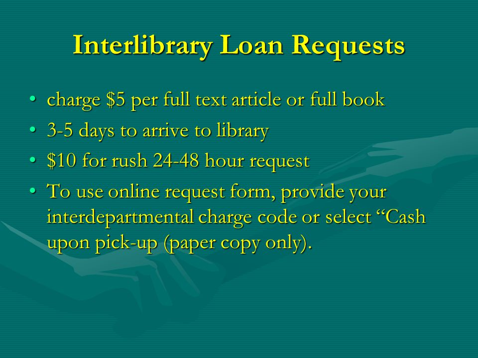 Interlibrary Loan Requests charge $5 per full text article or full bookcharge $5 per full text article or full book 3-5 days to arrive to library3-5 d