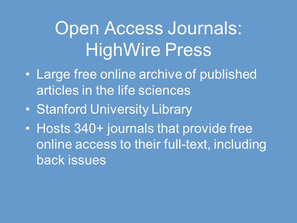 Open Access Journals: HighWire Press Large free online archive of published articles in the life sciences Stanford University Library Hosts 340+ journ