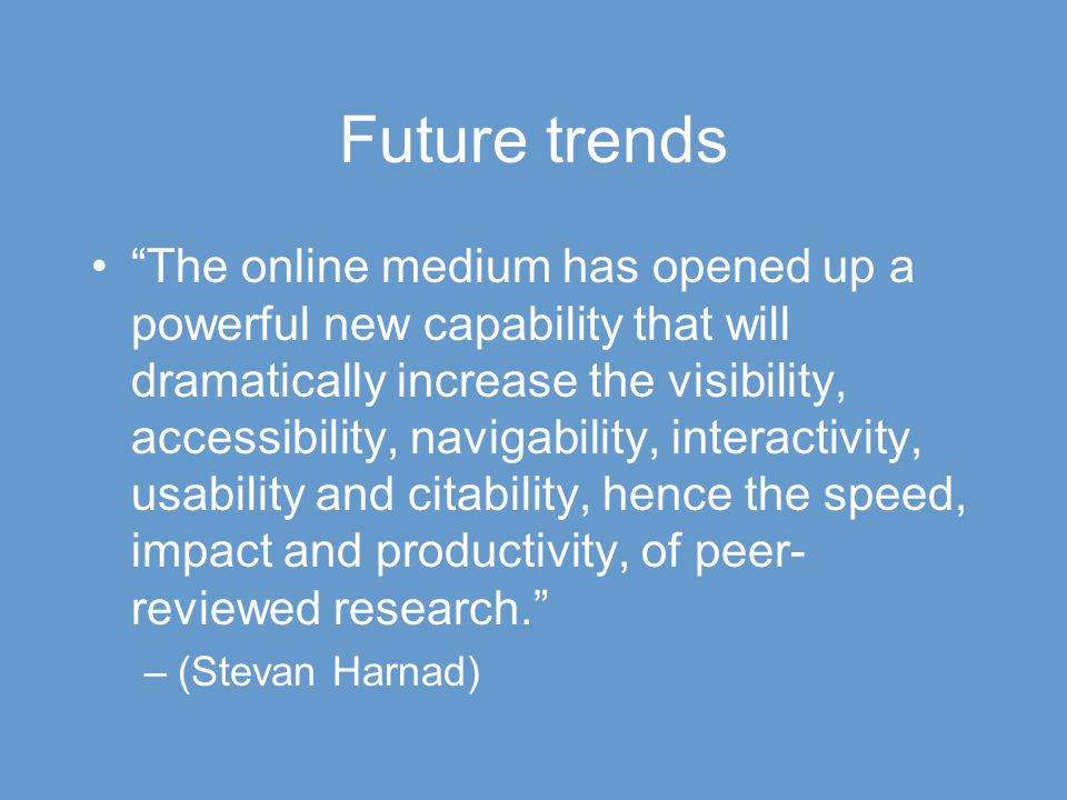 """Future trends """"The online medium has opened up a powerful new capability that will dramatically increase the visibility, accessibility, navigability,"""