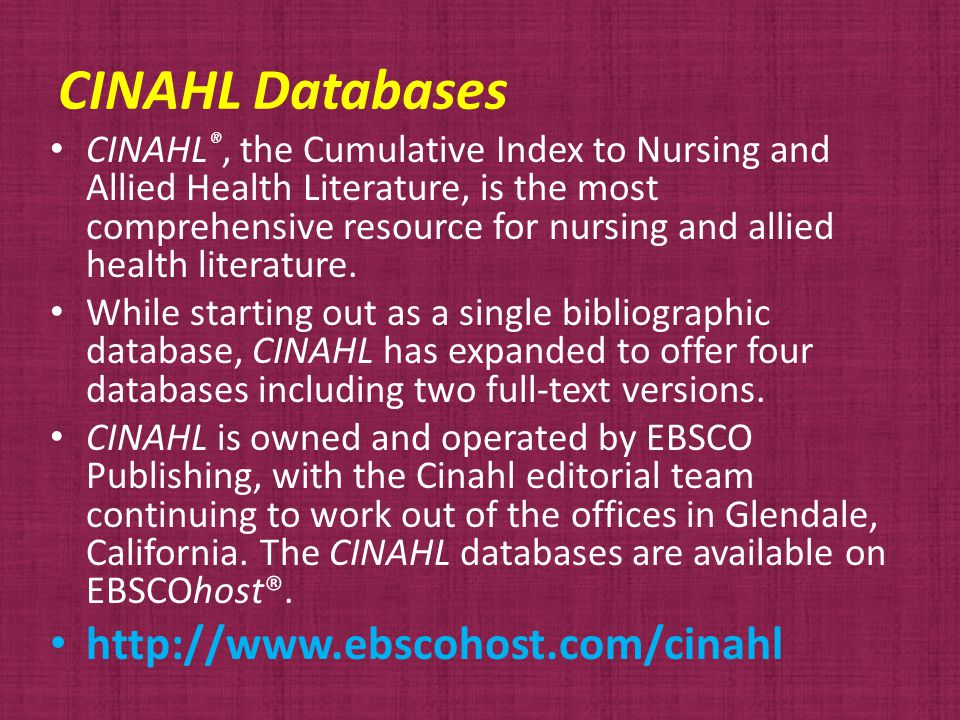 CINAHL Databases CINAHL ®, the Cumulative Index to Nursing and Allied Health Literature, is the most comprehensive resource for nursing and allied health literature.