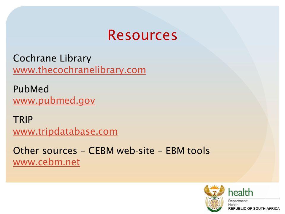 Resources Cochrane Library www.thecochranelibrary.com www.thecochranelibrary.com PubMed www.pubmed.gov www.pubmed.gov TRIP www.tripdatabase.com www.tr