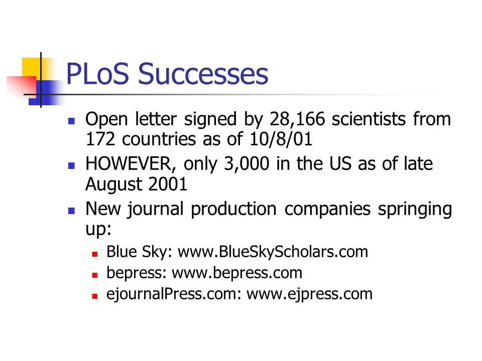 PLoS Objectives Free access to scientific journal articles six months after publication Centralized archives of life sciences literature in a repository such as PubMed Central