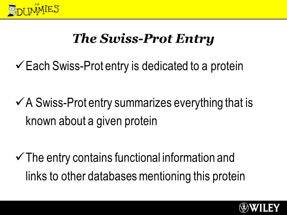 The Swiss-Prot Entry Each Swiss-Prot entry is dedicated to a protein A Swiss-Prot entry summarizes everything that is known about a given protein The entry contains functional information and links to other databases mentioning this protein