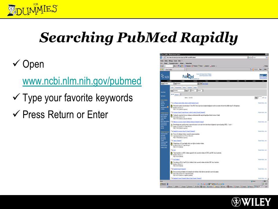 Searching PubMed Rapidly Open www.ncbi.nlm.nih.gov/pubmed www.ncbi.nlm.nih.gov/pubmed Type your favorite keywords Press Return or Enter