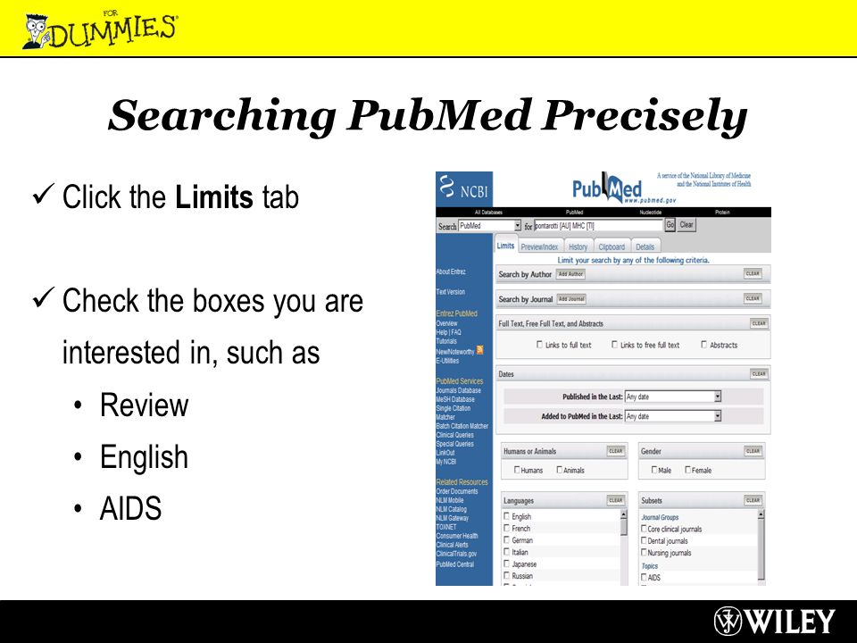Searching PubMed Precisely Click the Limits tab Check the boxes you are interested in, such as Review English AIDS