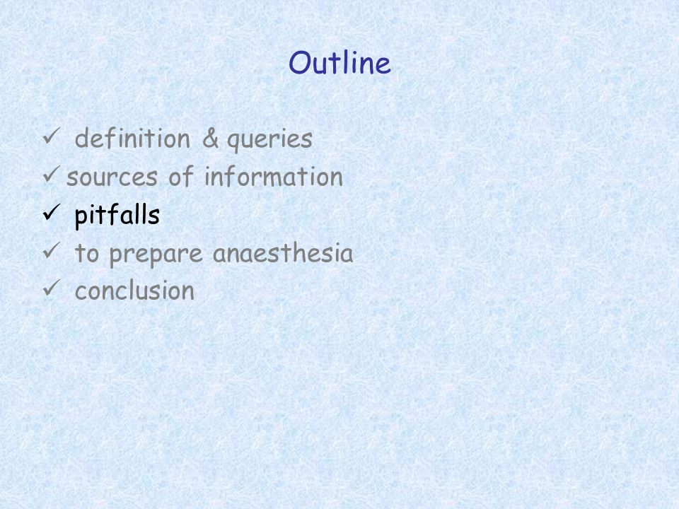 Outline definition & queries sources of information pitfalls to prepare anaesthesia conclusion