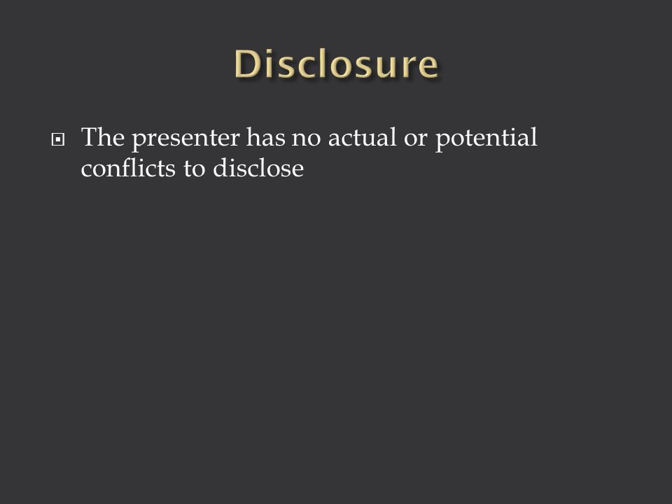 The presenter has no actual or potential conflicts to disclose