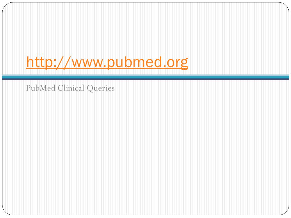 http://www.pubmed.org PubMed Clinical Queries