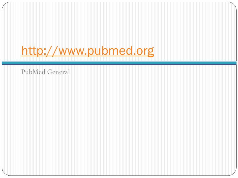 http://www.pubmed.org PubMed General