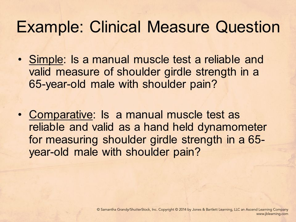 Example: Prognosis Question Simple: Does hand dominance predict return to function in a 65-year-old male with shoulder pain.