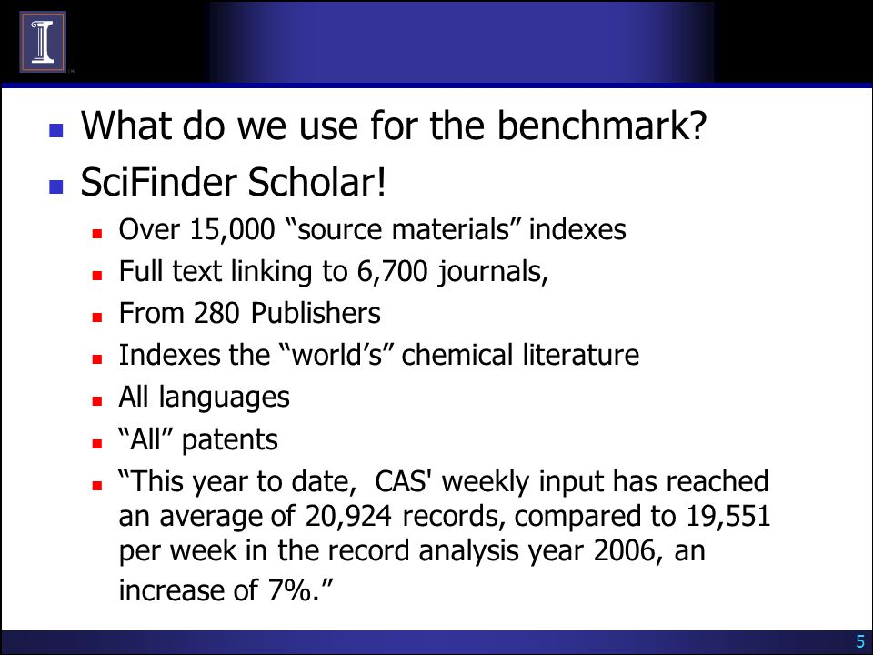 5 What do we use for the benchmark. SciFinder Scholar.