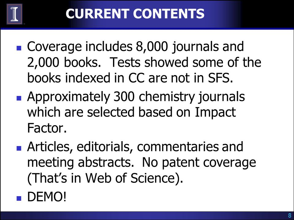 8 CURRENT CONTENTS Coverage includes 8,000 journals and 2,000 books.