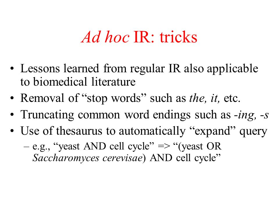 Ad hoc IR Even with these improvements, current ad hoc IR systems are not able to retrieve our example sentence when they are given the query 'yeast cell cycle'.