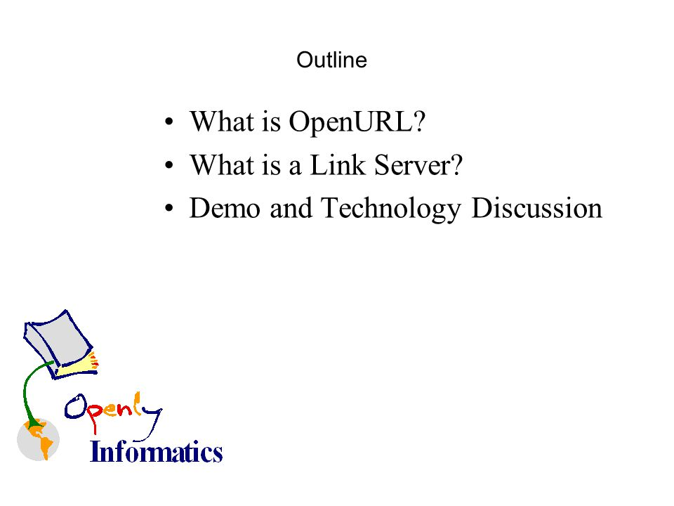 Outline What is OpenURL? What is a Link Server? Demo and Technology Discussion