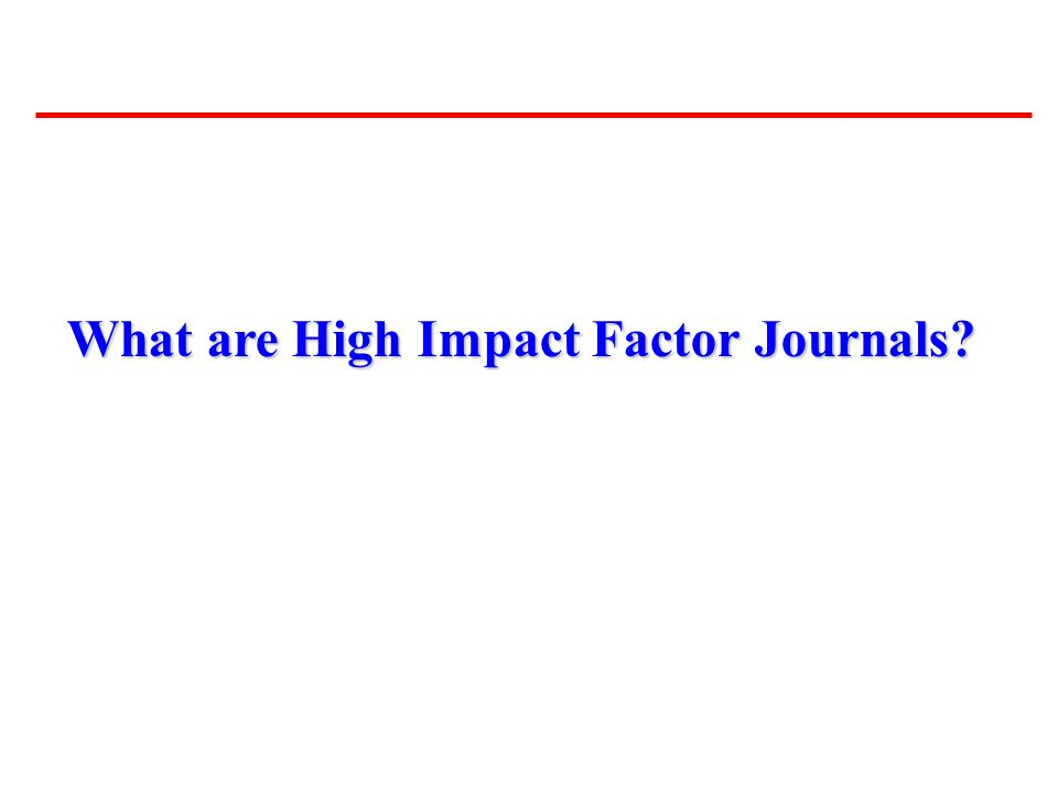 What are High Impact Factor Journals