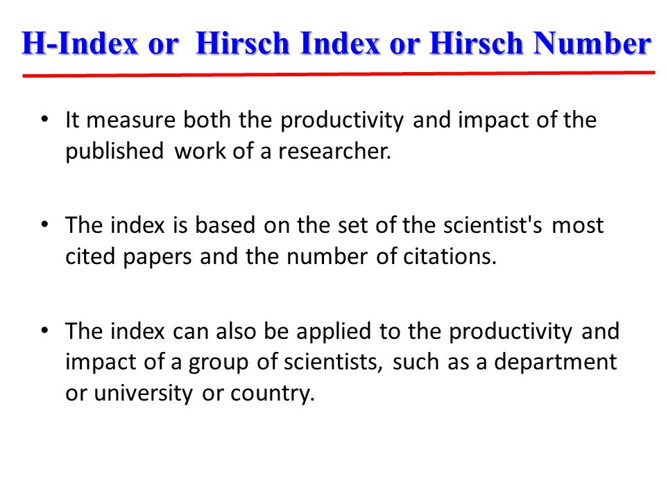 It measure both the productivity and impact of the published work of a researcher. The index is based on the set of the scientist's most cited papers