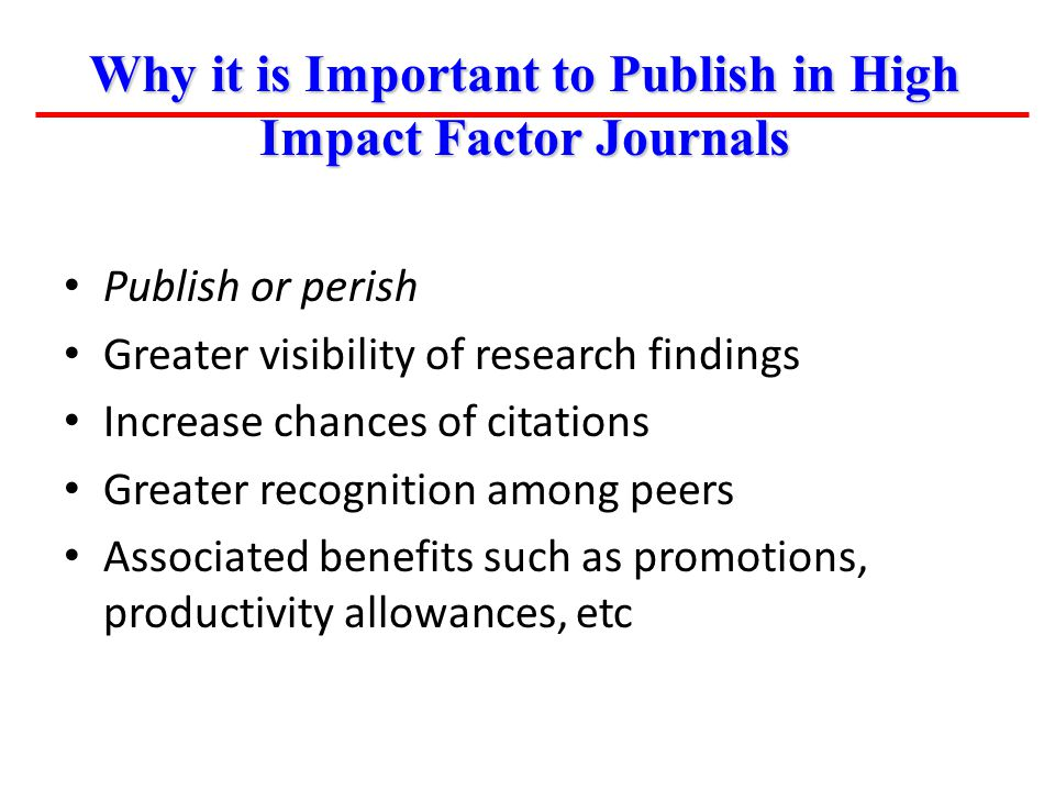 Publish or perish Greater visibility of research findings Increase chances of citations Greater recognition among peers Associated benefits such as pr