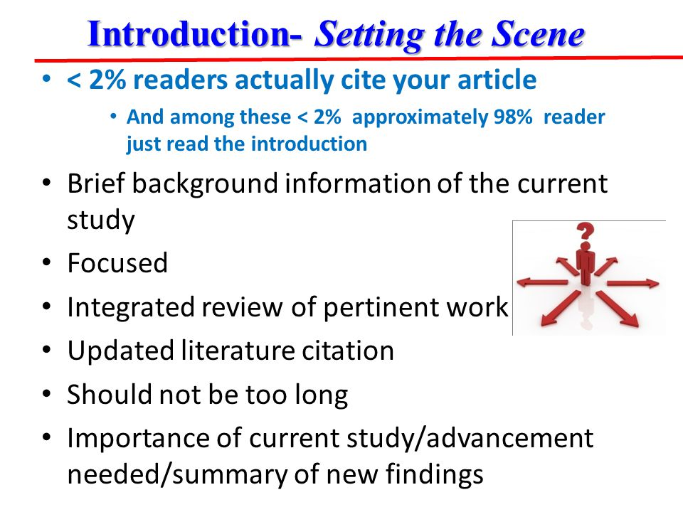 < 2% readers actually cite your article And among these < 2% approximately 98% reader just read the introduction Brief background information of the c