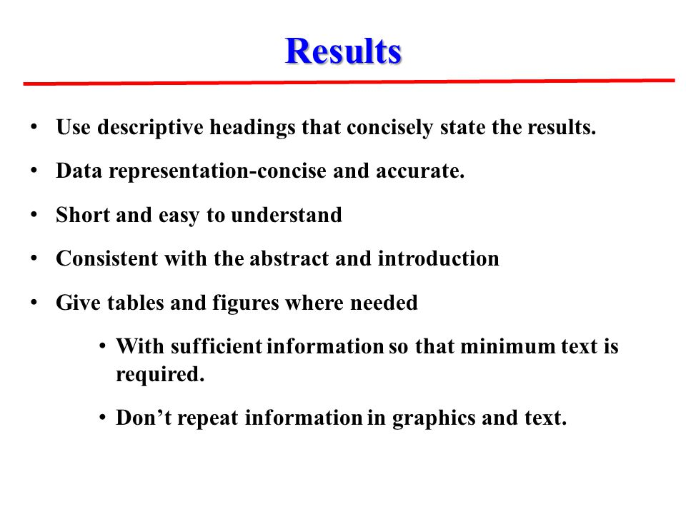 Use descriptive headings that concisely state the results. Data representation-concise and accurate. Short and easy to understand Consistent with the