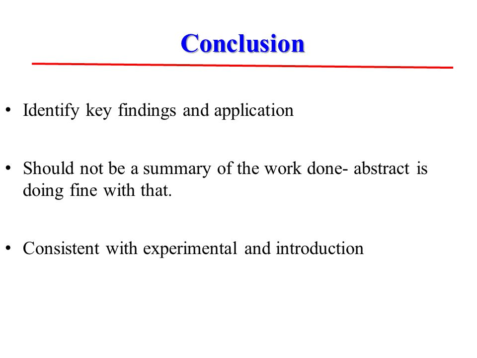Identify key findings and application Should not be a summary of the work done- abstract is doing fine with that.