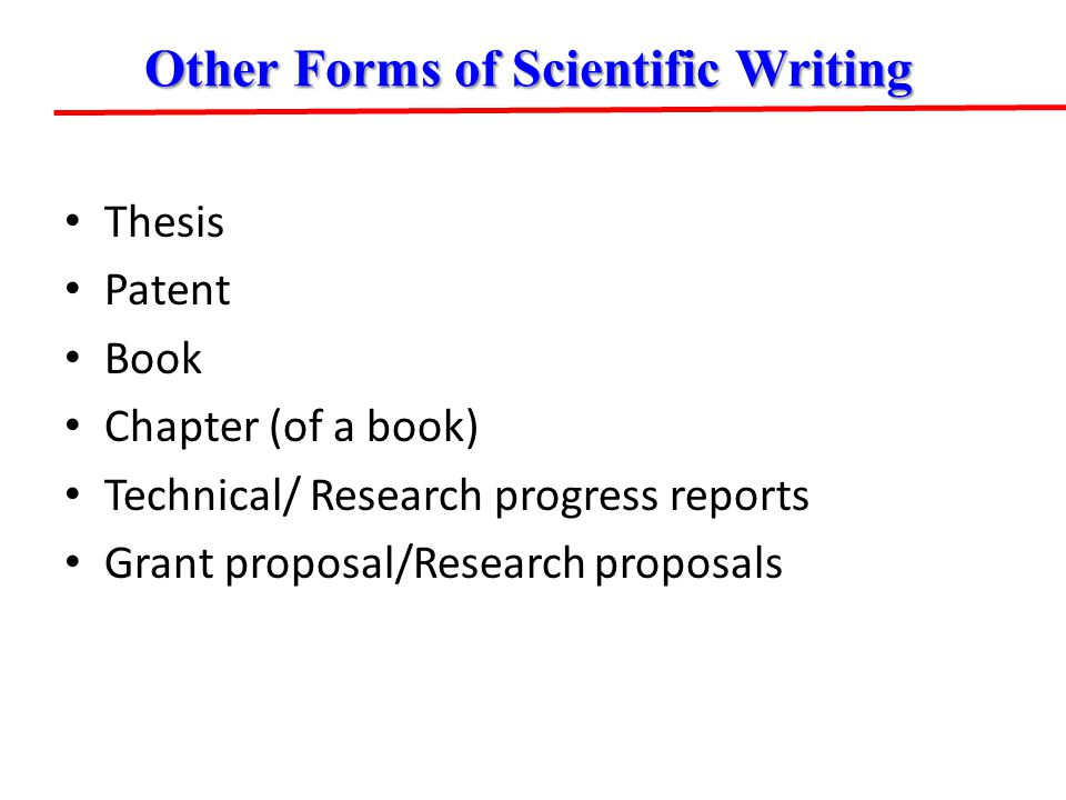 Thesis Patent Book Chapter (of a book) Technical/ Research progress reports Grant proposal/Research proposals Other Forms of Scientific Writing
