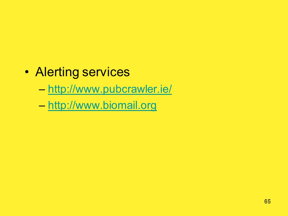 65 Alerting services –http://www.pubcrawler.ie/http://www.pubcrawler.ie/ –http://www.biomail.orghttp://www.biomail.org
